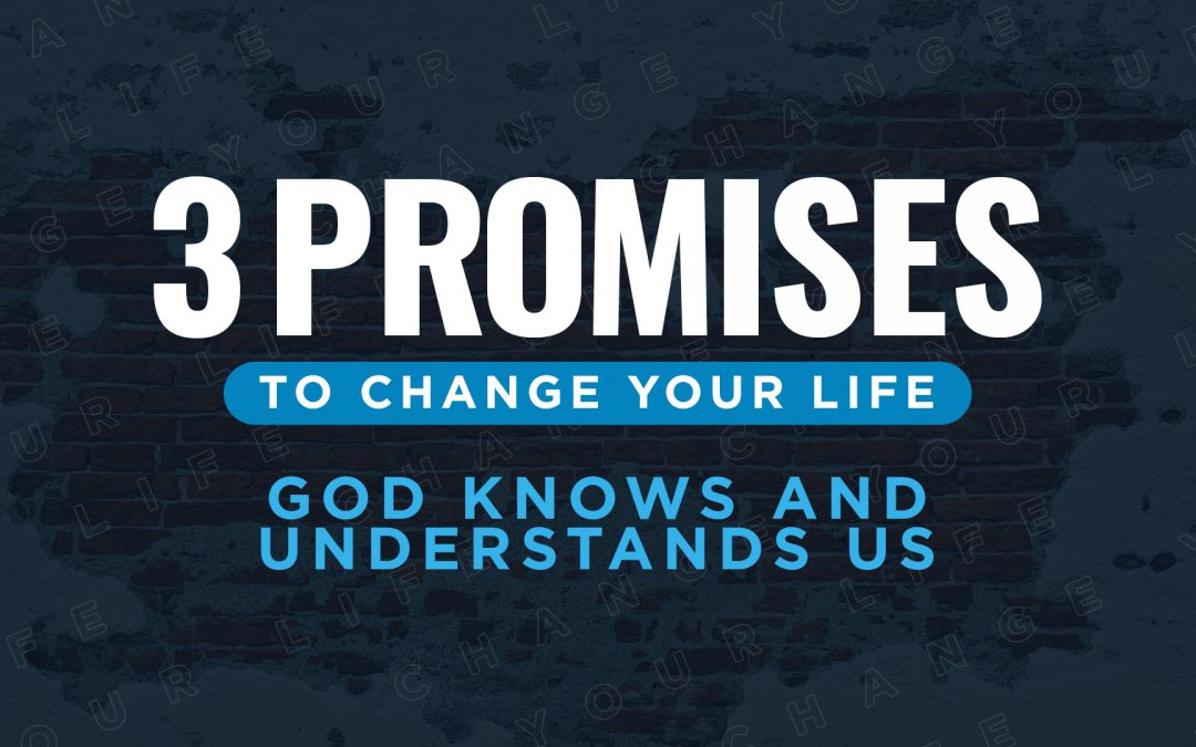 God Knows Us and His Promises Can Change Our Lives